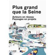 Plus grand que la Seine, paysages en projets, acteurs en réseau